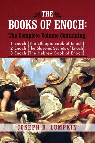 The Books of Enoch: A Complete Volume Containing 1 Enoch (The Ethiopic Book of Enoch); 2 Enoch (The Slavonic Secrets of Enoch); and 3 Enoch (The Hebrew Book of Enoch)