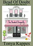 img - for Bead Of Doubt : A Cozy Mystery (A Divorced Diva Mini-Mystery Short Story) book / textbook / text book