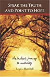 Speak the Truth and Point to Hope : The Leader's Journey to Maturity, Marshall, Lisa A., 0757508235