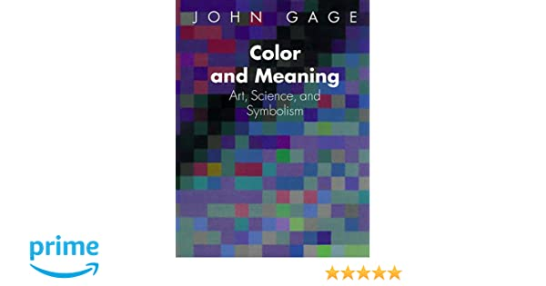 Color And Meaning Art Science And Symbolism John Gage