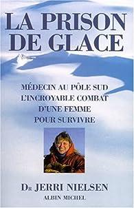 La Prison de glace : Médecin au Pôle Sud, l'incroyable combat d'une femme pour survivre par Jerri Nielsen