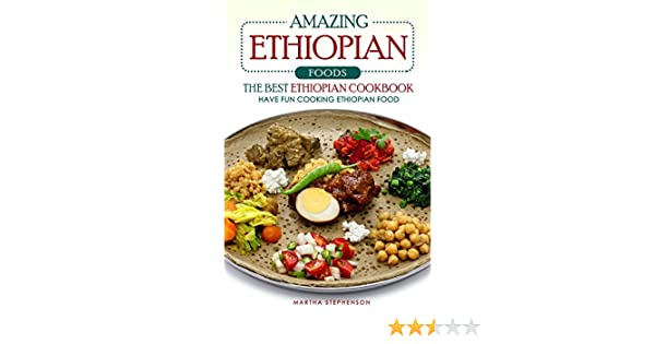 Amazing ethiopian foods the best ethiopian cookbook have fun amazing ethiopian foods the best ethiopian cookbook have fun cooking ethiopian food kindle edition by martha stephenson forumfinder Image collections
