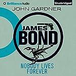 Nobody Lives Forever: James Bond Series, Book 5 | John Gardner