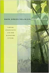 dark green religion nature spirituality and the planetary future pdf