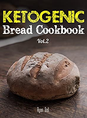 Ketogenic Bread Cookbook: 30 Gluten Free Low Carb Easy Recipes That is Perfect For Paleo Diet & Ketogenic Diet: Pancakes, Bread-sticks, Bread, Pizza Crust, ... Cookbook, Gluten Free, Weight Loss Book 2)