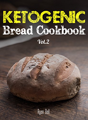 Ketogenic Bread Cookbook: 30 Gluten Free Low Carb Easy Recipes That is Perfect For Paleo Diet & Ketogenic Diet: Pancakes, Bread-sticks, Bread, Pizza Crust, ... Cookbook, Gluten Free, Weight Loss Book 2) by Ryan Ball