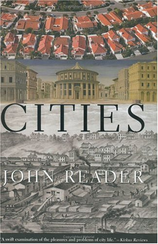 Cities: A Magisterial Exploration of the Nature and Impact of the City from Its Beginnings to the Mega-Conurbations of T