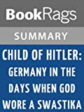 Summary & Study Guide Child of Hitler: Germany in the Days When God Wore a Swastika by Alfons Heck