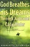 God Breathes His Dreams Through Nathaniel Cadwallader, Charlotte Fairbairn, 0452284007