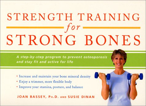 Strength Training for Strong Bones: A Step-By-Step Program to Prevent Osteoporosis and Stay Fit and Active for Life (Harperresource Books)