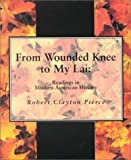 From Wounded Knee to My Lai : Readings in Modern American History, Pierce, Robert Clayton, 0828110964