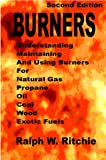 Understanding, Maintaining, Using BURNERS For Natural Gas, Propane, Oil, Coal, Wood, Exotic Fuels, Second Edition