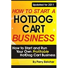 How to Start a Hotdog Cart Business: How to Start and Run Your Own Profitable Hotdog Cart Business by Perry Belcher (2011-09-01)