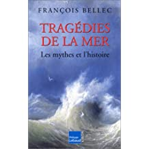 TRAGÉDIES DE LA MER : LES MYTHES DE L'HISTOIRE