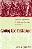 Going the Distance: Dissident Subjectivity in Modernist American Literature (Horizons in Theory & American Culture) by David R. Jarraway (2003-01-01)