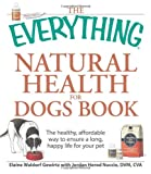 The Everything Natural Health for Dogs Book: The