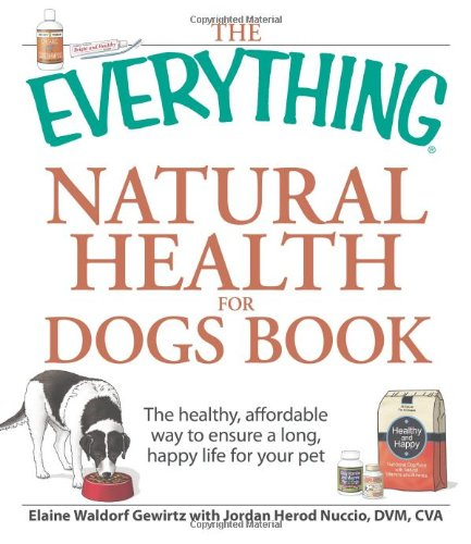 The Everything Natural Health for Dogs Book: The healthy, affordable way to ensure a long, happy life for your pet (Everything (Pets)) by Adams Media