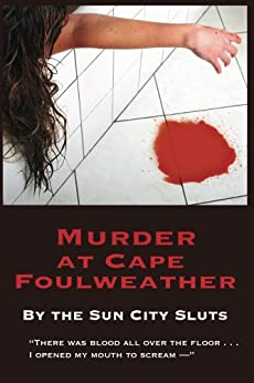 Murder at Cape Foulweather (A Sun City Slut Mystery Book 1) by [Miller, Martha, Reynolds, Marjorie, Clayton-Goldner, Susan]