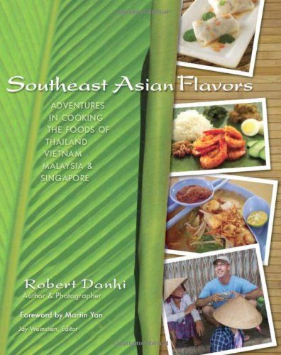 Southeast Asian Flavors: Adventures in Cooking the Foods of Thailand, Vietnam, Malaysia & Singapore (Best Malaysian Food Recipes)