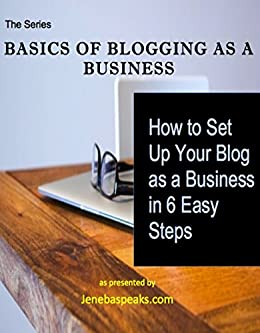 How to Set Up Your Blog as a Business in 6 Steps (Basics of Blogging as a Business Book 1) by [Ghatt, Jeneba]