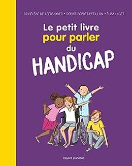 Amazon Com Le Petit Livre Pour Parler Du Handicap Les