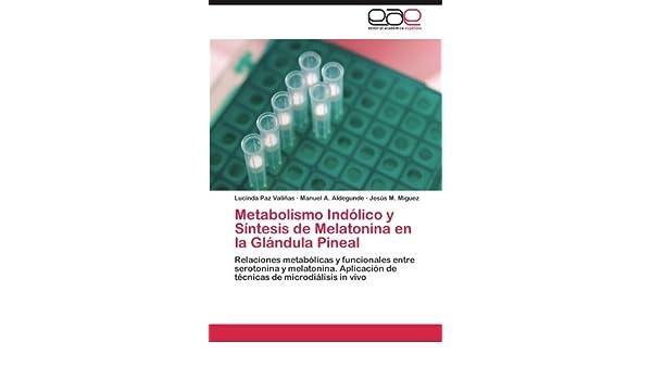 Amazon.com: Metabolismo Indólico y Síntesis de Melatonina en la Glándula Pineal: Relaciones metabólicas y funcionales entre serotonina y melatonina.