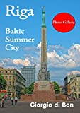 Riga - Baltic Summer City: Riga Latvia - Photo Gallery featuring scenes from the old town, architecture, culture, food, the people and a fantastic Baltic City in summer.