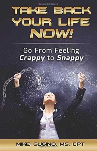 Take Back Your Life Now!: Go From Feeling Crappy to Snappy