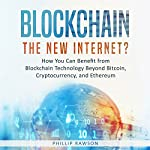 Blockchain: The New Internet?: How You Can Benefit from Blockchain Technology Beyond Bitcoin, Cryptocurrency, and Ethereum | Phillip Rawson