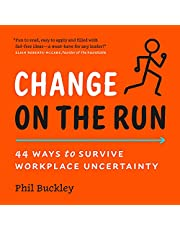 Change on the Run: 44 Ways to Survive Workplace Uncertainty