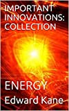 IMPORTANT INNOVATIONS: COLLECTION: ENERGY