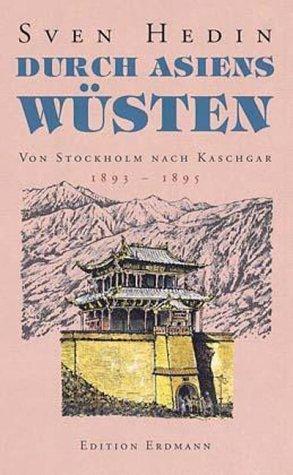 Durch Asiens Wüsten I: Von Stockholm nach Kaschgar 1893-1895