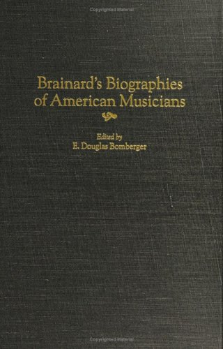 Brainard's Biographies Of American Musicians (Music Reference Collection)