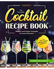 Cheers! The Complete Cocktail Recipe Book: Modern and Classic Cocktails for every Occasion incl. Gin, Whisky, Vodka and More