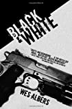 Black and White, Wes Albers, 0984035079
