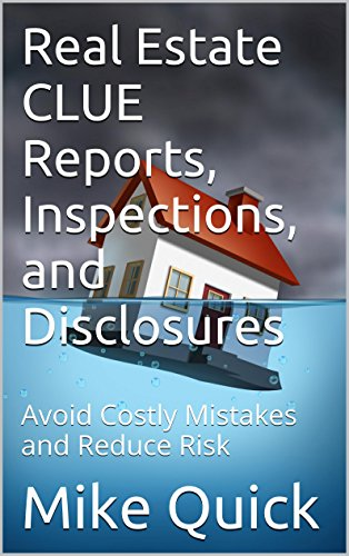 Real Estate CLUE Reports, Inspections, and Disclosures: Avoid Costly Mistakes and Reduce Risk