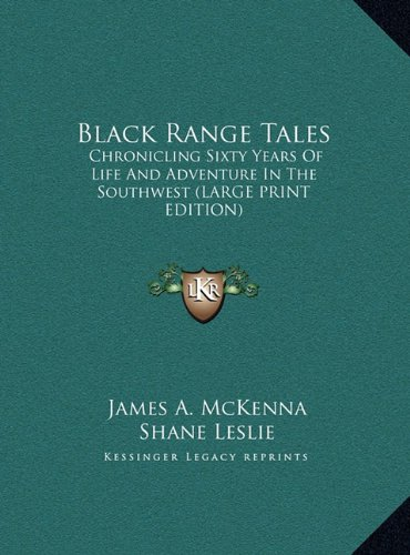 Black Range Tales: Chronicling Sixty Years Of Life And Adventure In The Southwest (LARGE PRINT EDITION) ebook