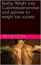 Reality Weight Loss: Customize,personalize and optimize for weight loss success