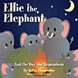 Ellie the Elephant and the Day She Remembers