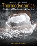 Physical Chemistry : Thermodynamics, Statistical Mechanics, and Kinetics, Cooksy, Andrew, 0321777484