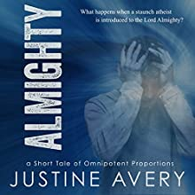 Almighty: A Short Tale of Omnipotent Proportions Audiobook by Justine Avery Narrated by Alex Knox