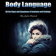 Body Language: All the Signs and Symptoms of Emotions and Feelings Audiobook by Jayden Haywards Narrated by Jason Burkhead