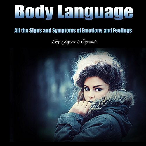 Body Language: All the Signs and Symptoms of Emotions and Feelings -