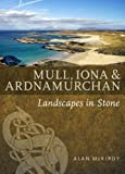 Mull, Iona and Ardnamurchan: Landscapes in Stone