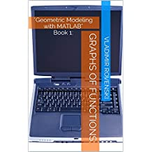 Graphs of Functions (Geometric Modeling with MATLAB Book 1)