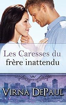 Les Caresses du frère inattendu (Les Caresses des célibataires t. 1) (French Edition) by [DePaul, Virna]