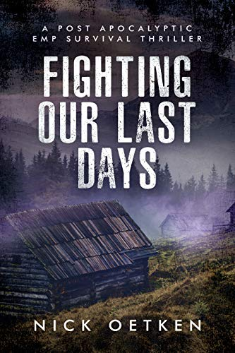 Fighting Our Last Days : A Post Apocalyptic EMP Survival Thriller by [Oetken, Nick ]