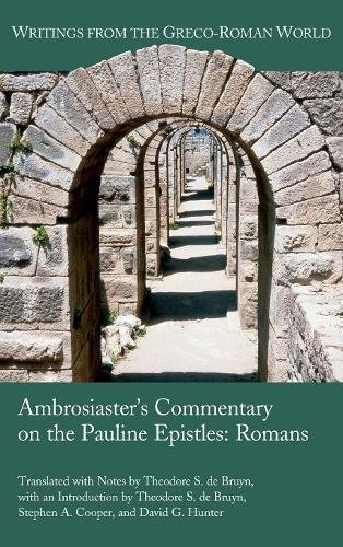 Read Online Ambrosiaster's Commentary on the Pauline Epistles: Romans (Writings from the Greco-Roman World 41) PDF