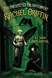 Book cover from The Unexpected Enlightenment of Rachel Griffin (The Books of Unexpected Enlightenment) (Volume 1) by L. Jagi Lamplighter