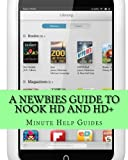 A Newbies Guide to Nook HD and HD+: The Unofficial Beginners Guide Doing Everything from Watching Movies, Downloading Apps, Finding Free Books, Emailing, and More! (Minute Help Guides)